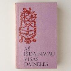 Aš išdainavau visas daineles : pasakojimai apie liaudies talentus – dainininkus ir muzikantus, II knyga