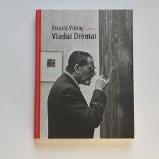 Atrasti Vilnių : skiriama Vladui Drėmai