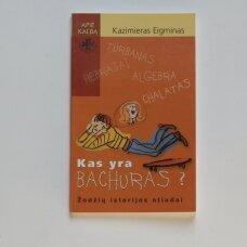 Kas yra bachuras ?  : žodžių istorijos etiudai