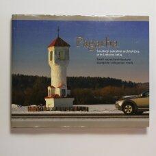 Pagarba : smulkioji sakralinė architektūra prie Lietuvos kelių