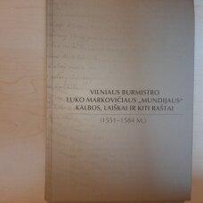 """Vilniaus burmistro Luko Markovičiaus """"Mundijaus"""" kalbos, laiškai ir kiti raštai (1551-1584 m.)"""